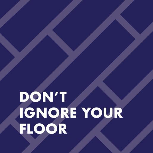 Don't Ignore Your Floor